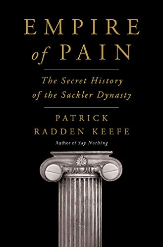 Empire of Pain:  The Secret History of the Sackler Dynasty - Book Cover Image