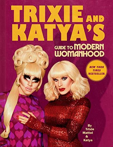 Trixie & Katya's Guide to Modern Womanhood